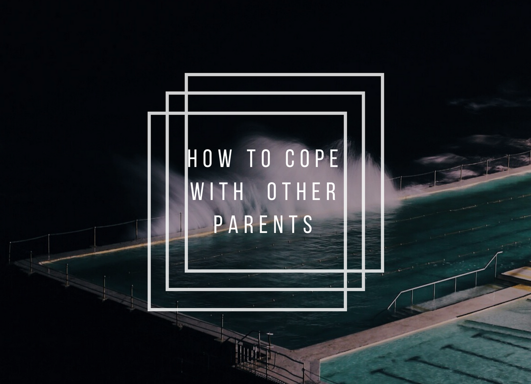 How to cope with Other parents